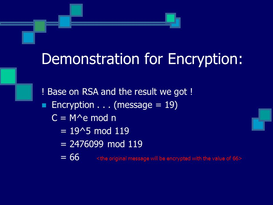 Demonstration for Encryption: . Base on RSA and the result we got .