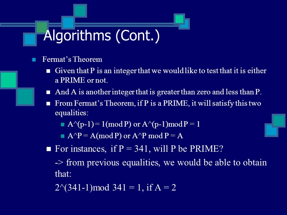 Algorithms (Cont.) Fermat's Theorem Given that P is an integer that we would like to test that it is either a PRIME or not.