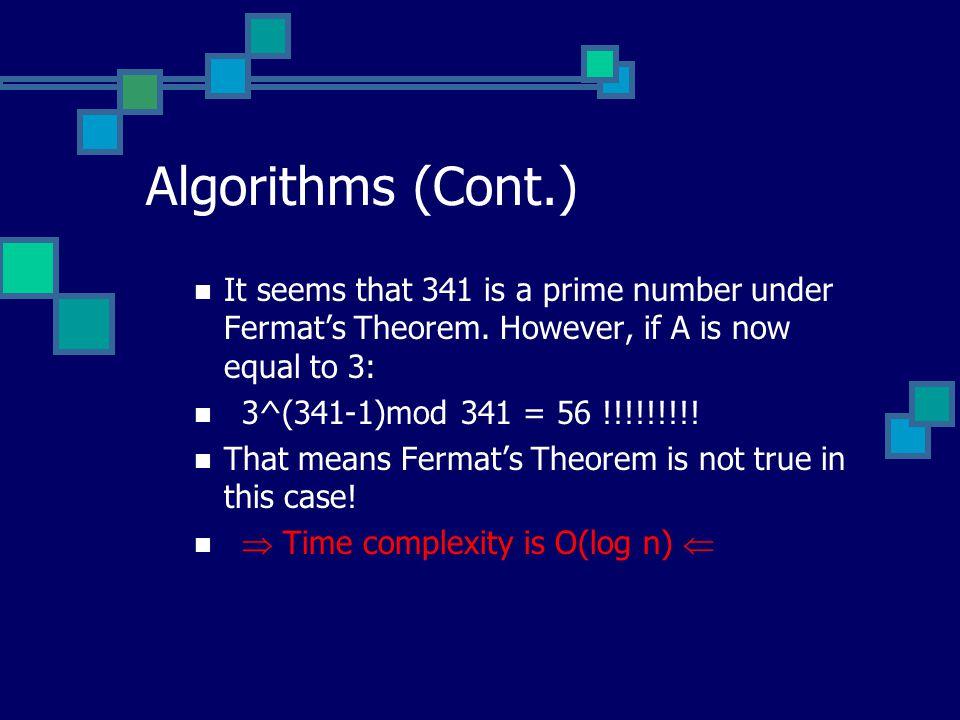 Algorithms (Cont.) It seems that 341 is a prime number under Fermat's Theorem.