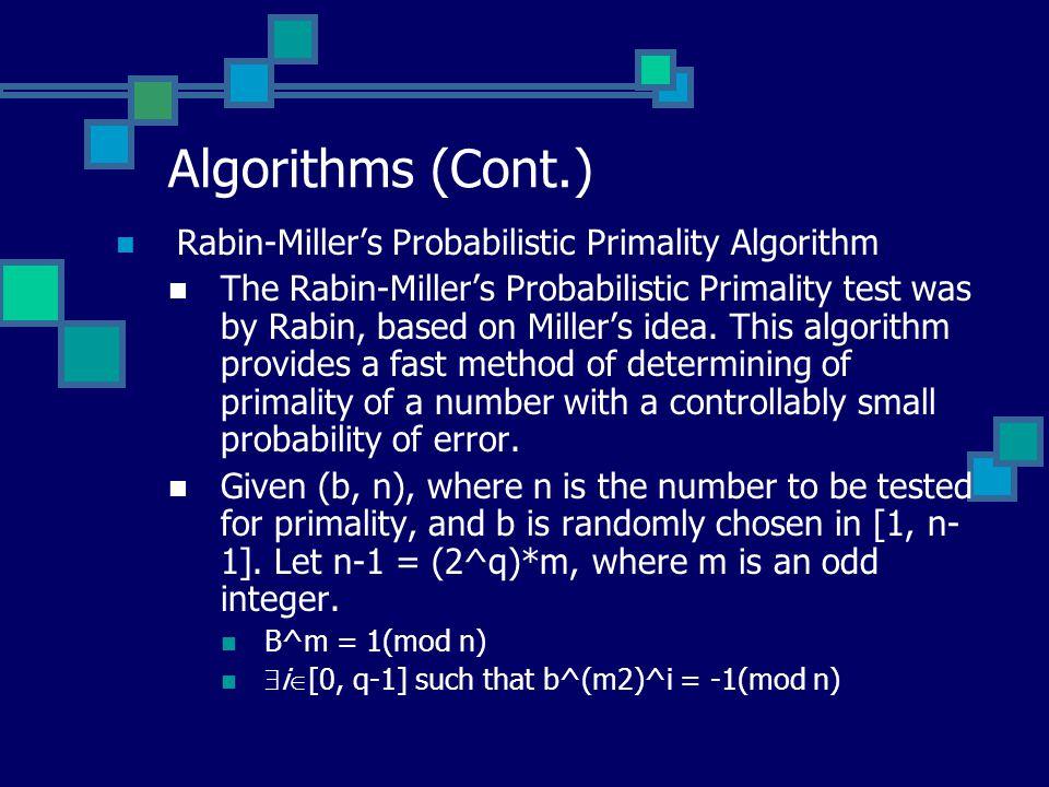 Algorithms (Cont.) Rabin-Miller's Probabilistic Primality Algorithm The Rabin-Miller's Probabilistic Primality test was by Rabin, based on Miller's idea.