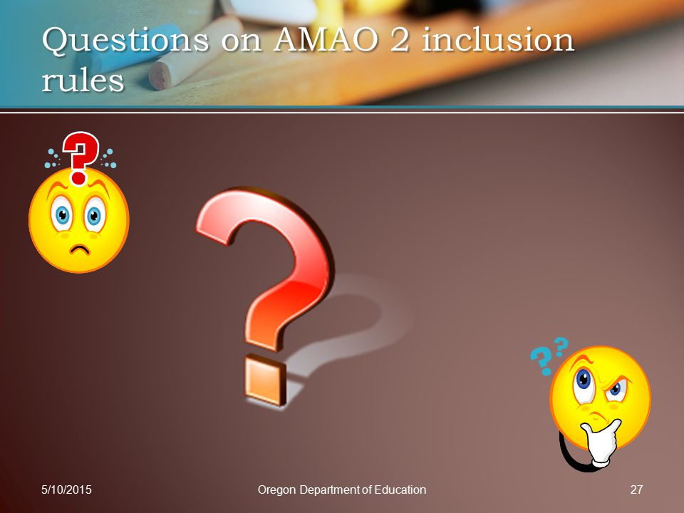 Questions on AMAO 2 inclusion rules 5/10/2015Oregon Department of Education27