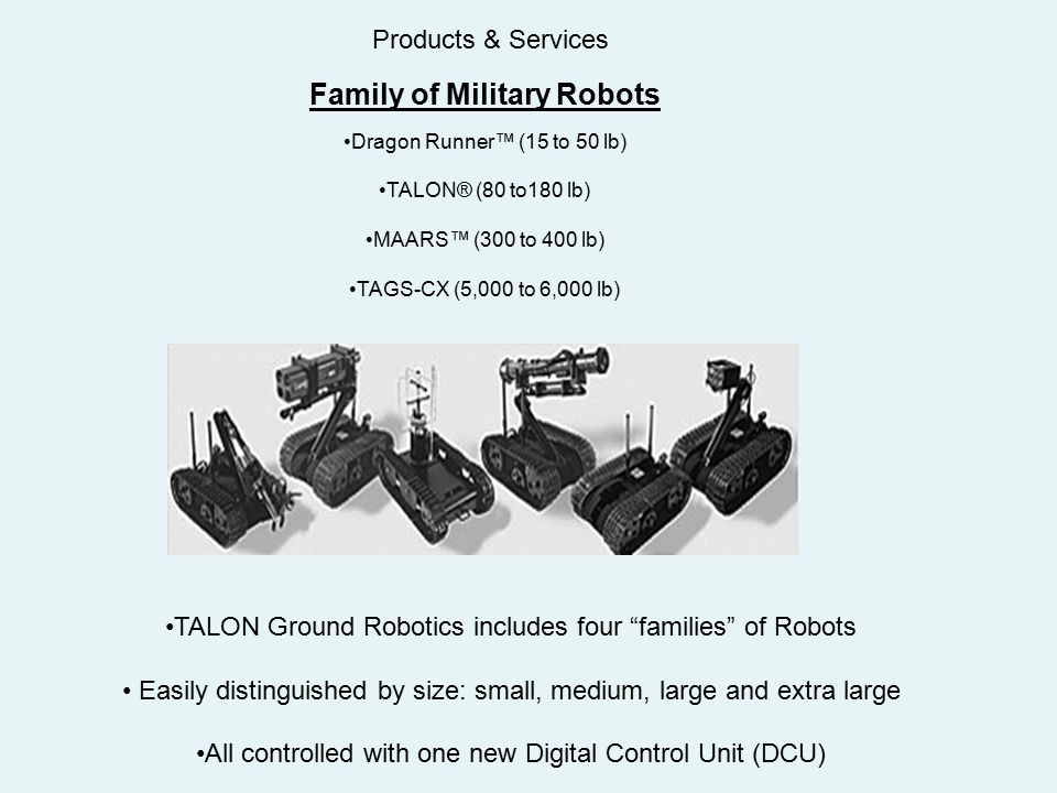 """TALON Ground Robotics includes four """"families"""" of Robots Easily distinguished by size: small, medium, large and extra large All controlled with one ne"""