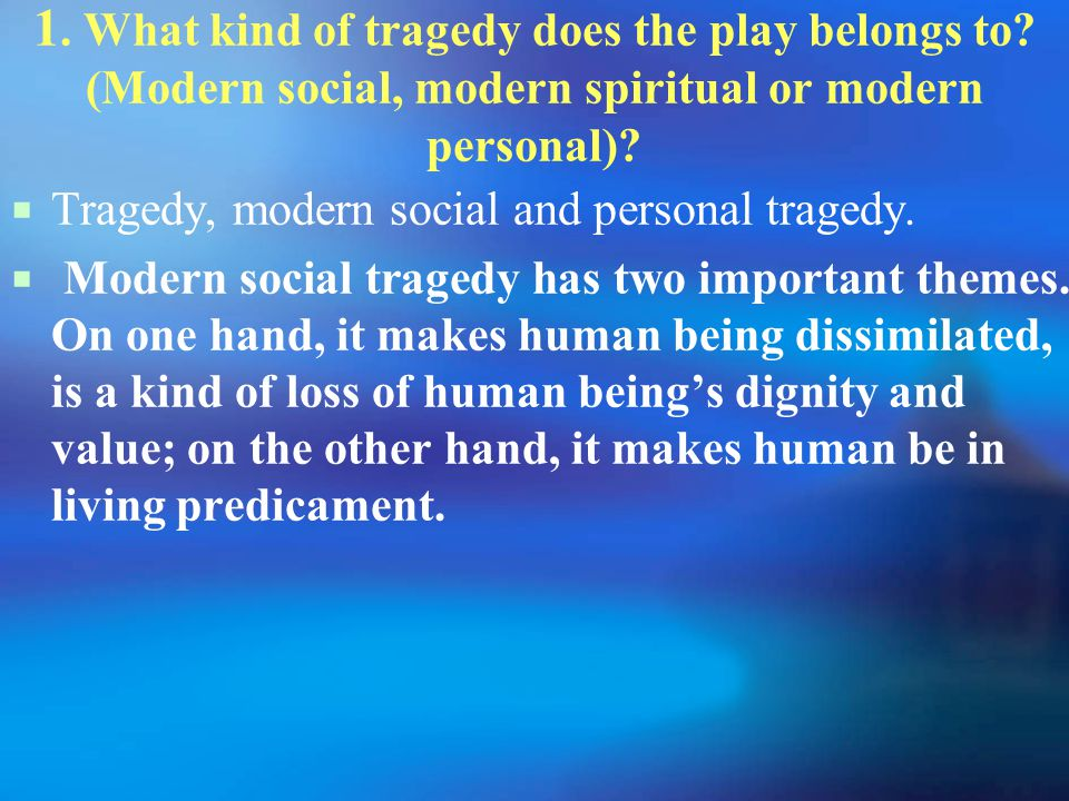 1. What kind of tragedy does the play belongs to.