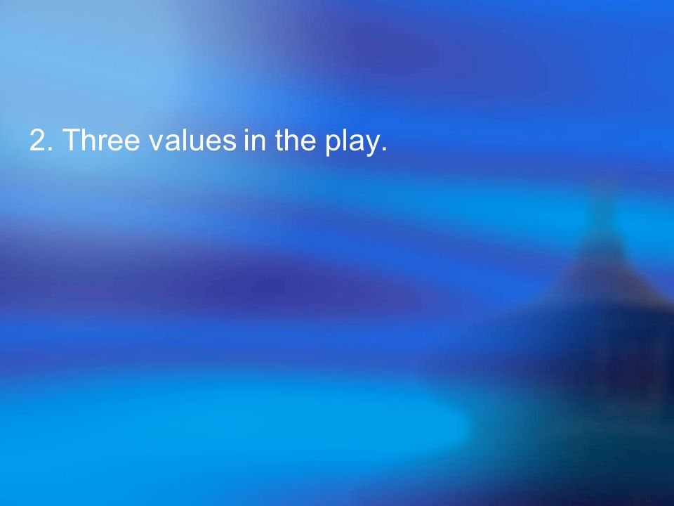 2. Three values in the play.