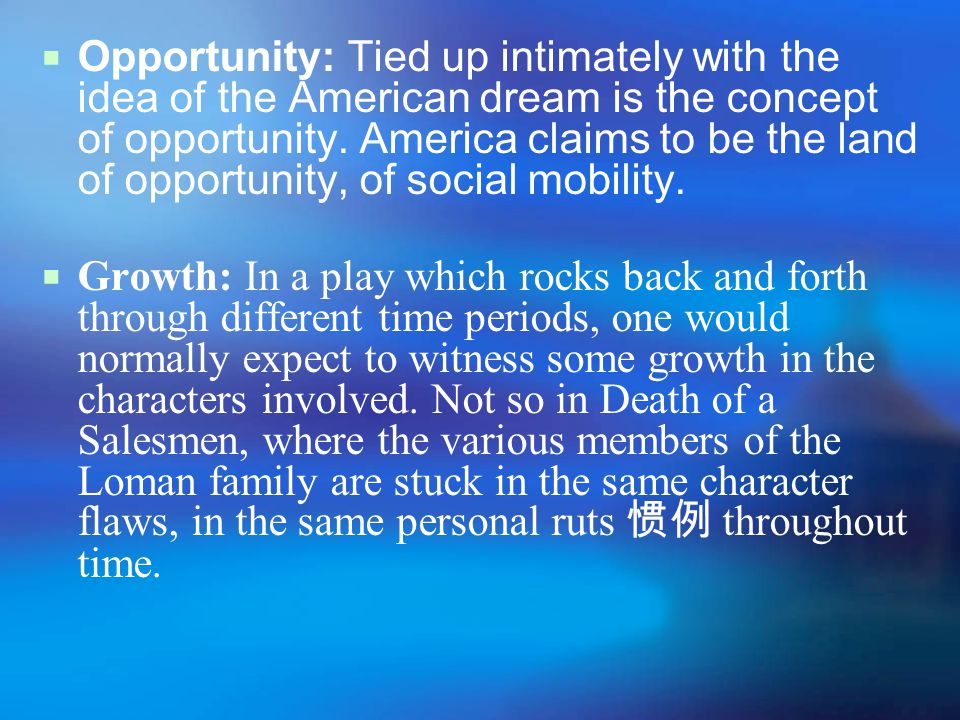  Opportunity: Tied up intimately with the idea of the American dream is the concept of opportunity.