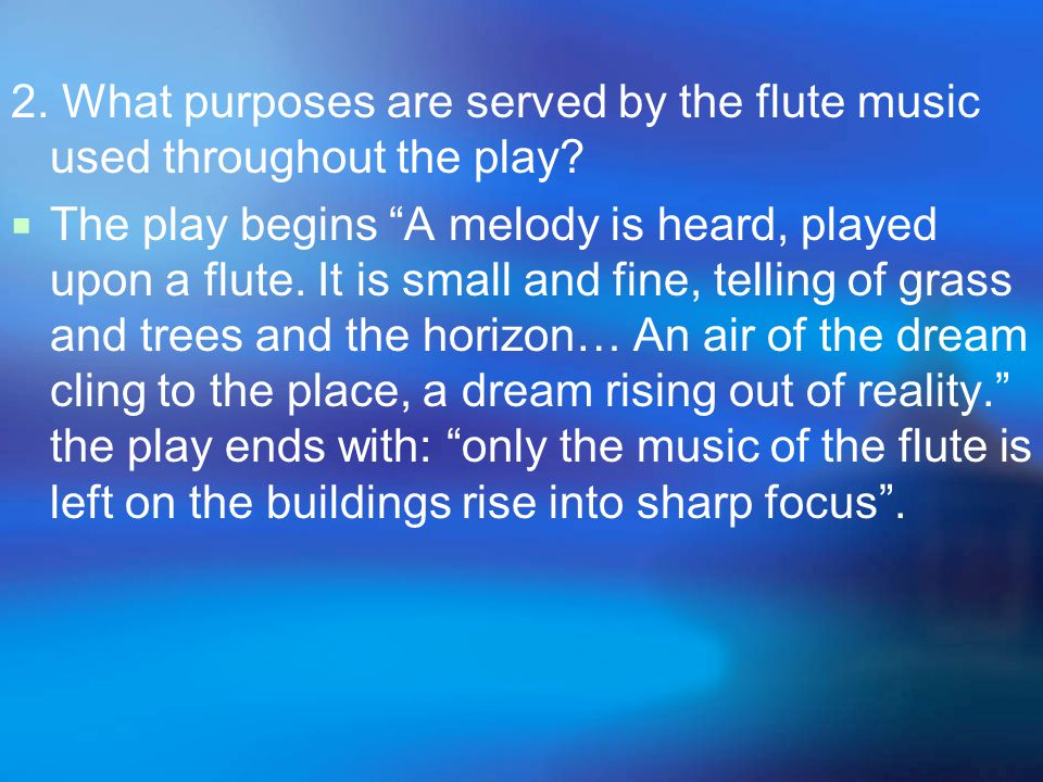 2. What purposes are served by the flute music used throughout the play.