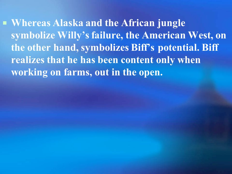  Whereas Alaska and the African jungle symbolize Willy's failure, the American West, on the other hand, symbolizes Biff's potential.