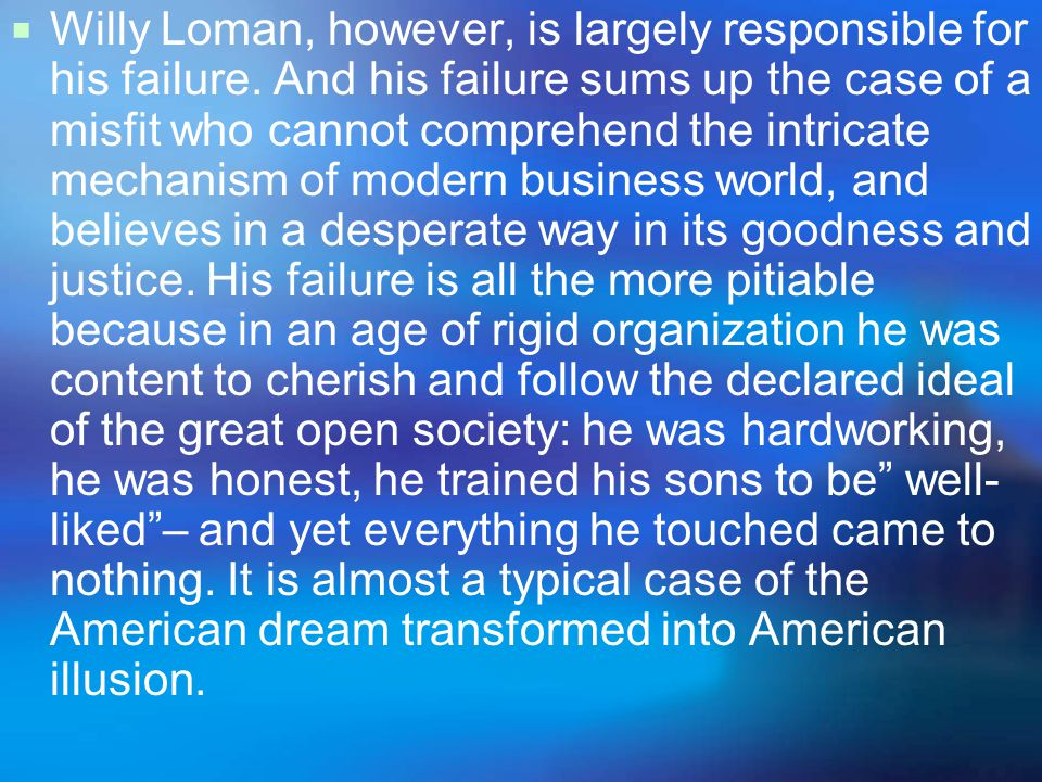  Willy Loman, however, is largely responsible for his failure.