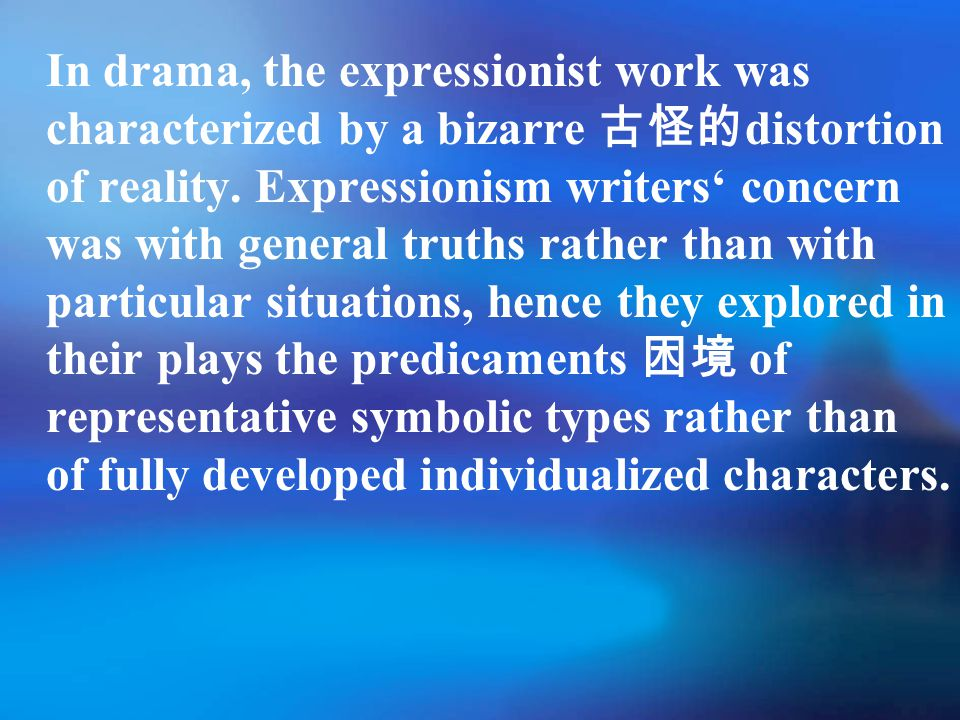 In drama, the expressionist work was characterized by a bizarre 古怪的 distortion of reality.