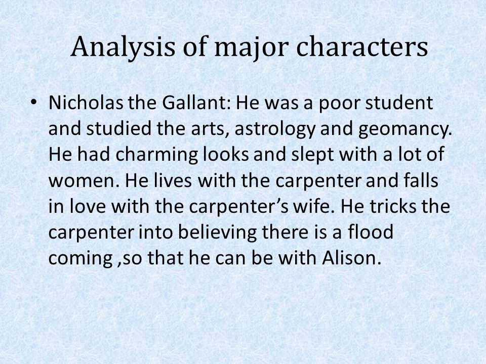 Analysis of major characters Nicholas the Gallant: He was a poor student and studied the arts, astrology and geomancy. He had charming looks and slept