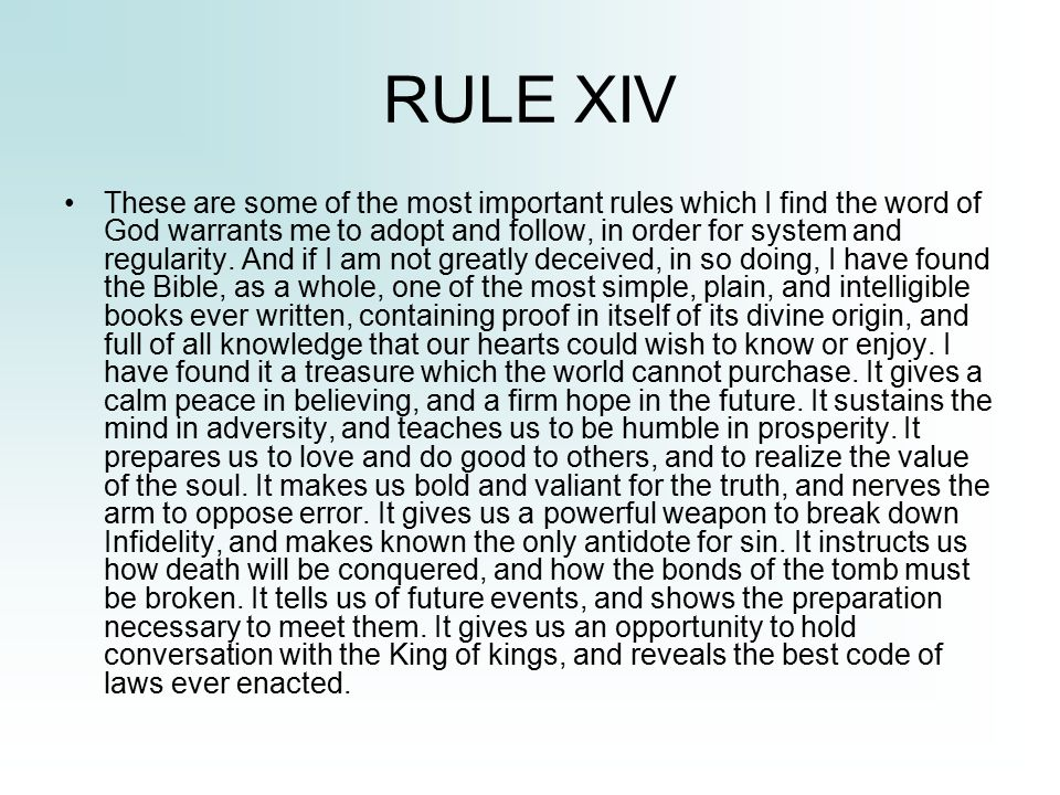 RULE XIV These are some of the most important rules which I find the word of God warrants me to adopt and follow, in order for system and regularity.