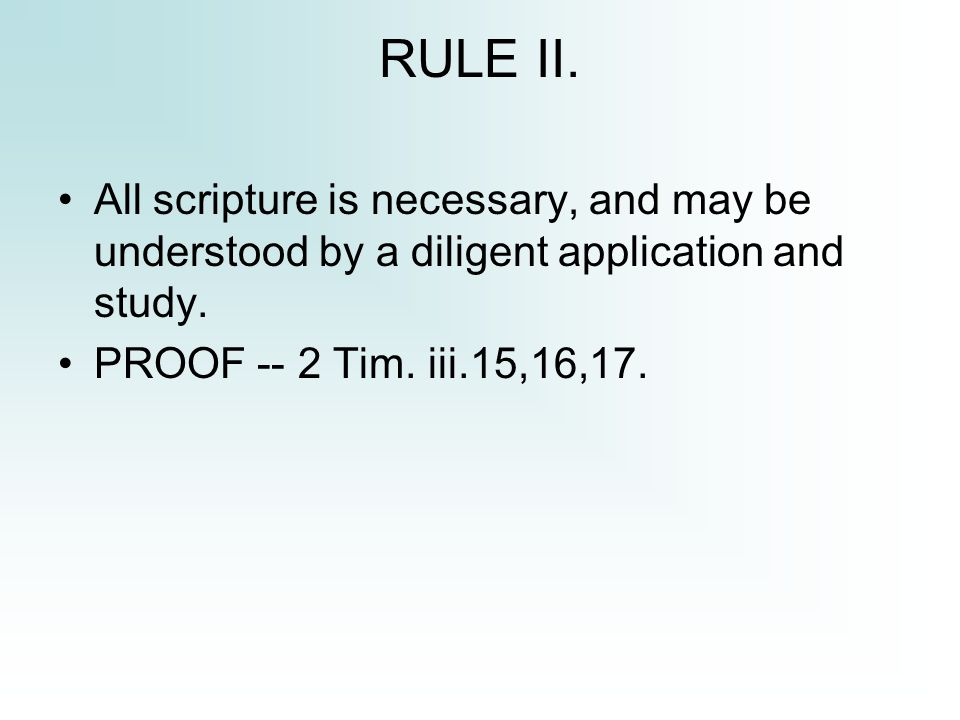 RULE II. All scripture is necessary, and may be understood by a diligent application and study.