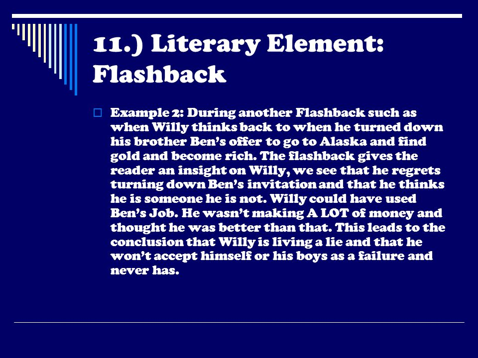 11.) Literary Element: Flashback  Example 2: During another Flashback such as when Willy thinks back to when he turned down his brother Ben's offer t