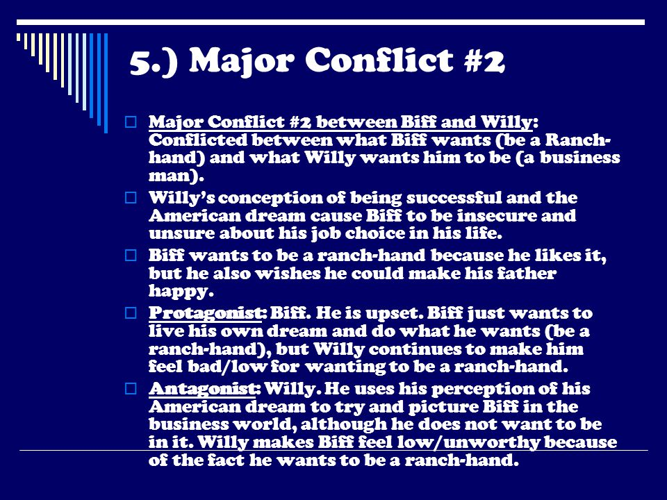 5.) Major Conflict #2  Major Conflict #2 between Biff and Willy: Conflicted between what Biff wants (be a Ranch- hand) and what Willy wants him to be