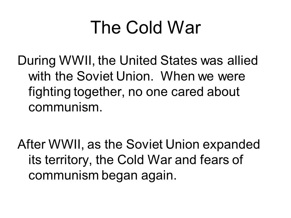 The Cold War During WWII, the United States was allied with the Soviet Union.