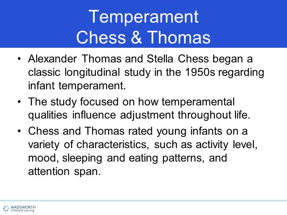 Temperament Chess & Thomas Alexander Thomas and Stella Chess began a classic longitudinal study in the 1950s regarding infant temperament.