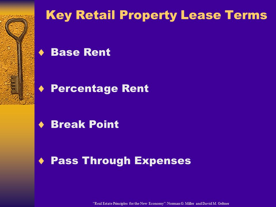 """Key Retail Property Lease Terms """"Real Estate Principles for the New Economy"""": Norman G. Miller and David M. Geltner  Base Rent  Percentage Rent  Br"""