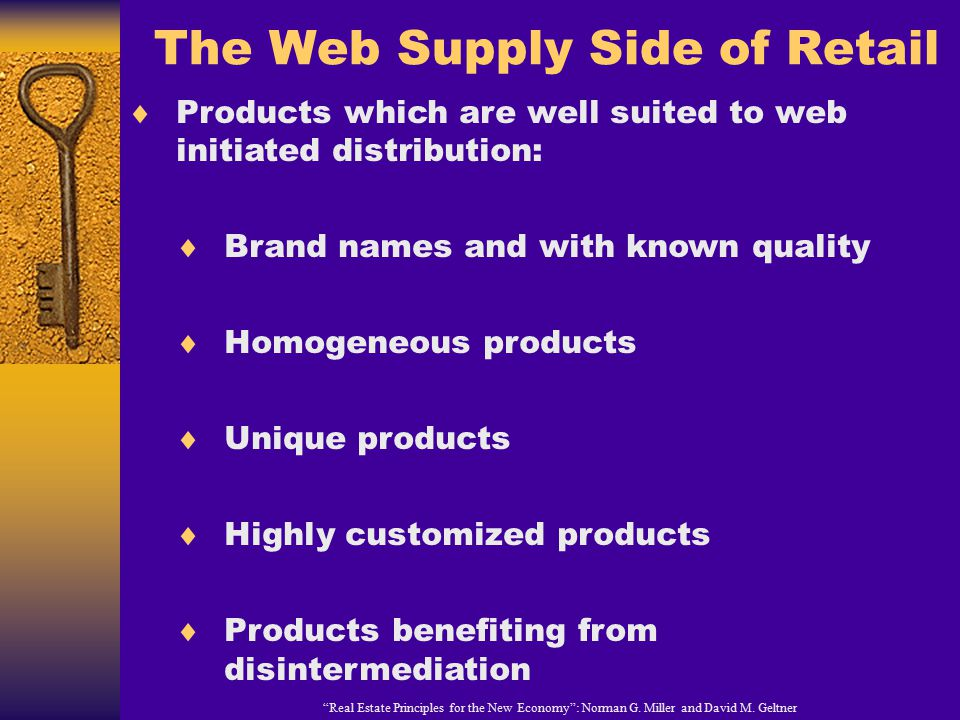 """The Web Supply Side of Retail """"Real Estate Principles for the New Economy"""": Norman G. Miller and David M. Geltner  Products which are well suited to"""