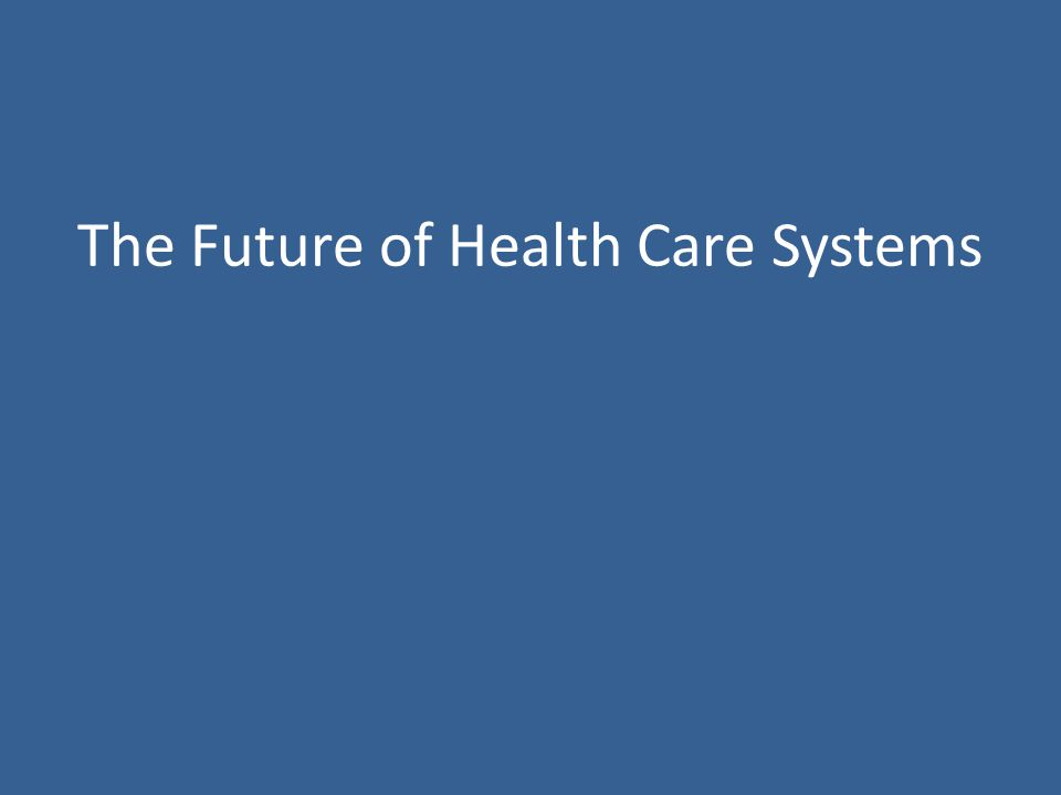 The Future of Health Care Systems