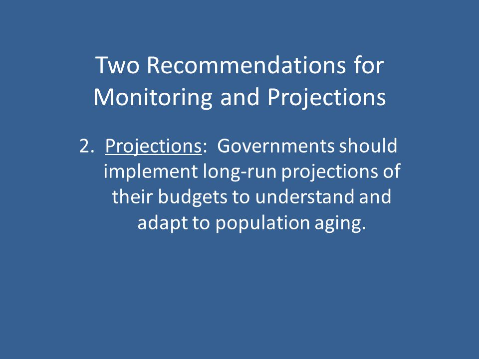 Two Recommendations for Monitoring and Projections 2.