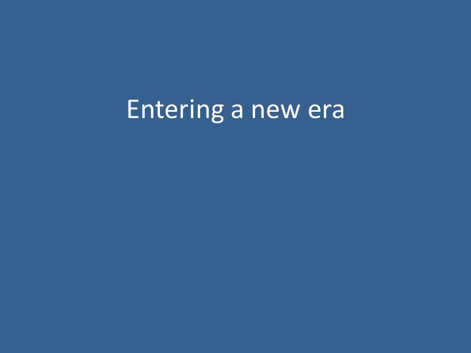 Entering a new era