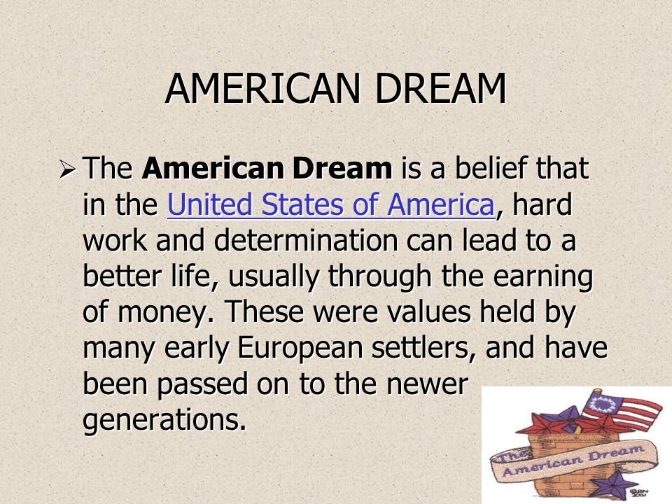 AMERICAN DREAM  Traditionally, Americans have sought to realize the American dream of success, fame and wealth through thrift and hard work.