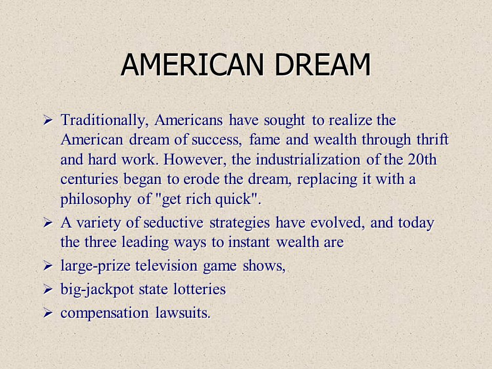 AMERICAN DREAM  Traditionally, Americans have sought to realize the American dream of success, fame and wealth through thrift and hard work.