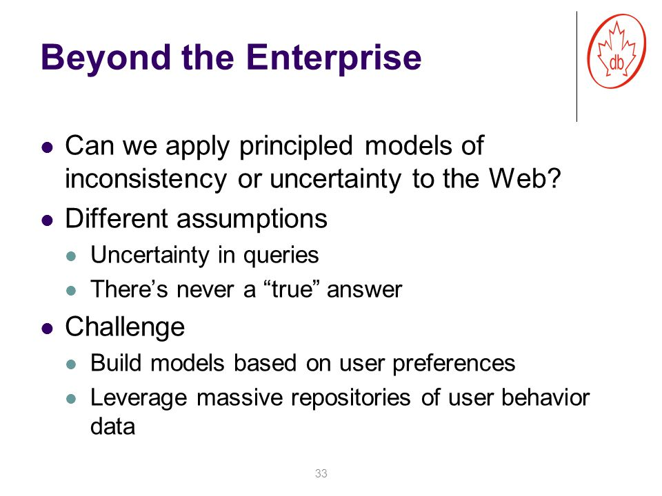 Beyond the Enterprise Can we apply principled models of inconsistency or uncertainty to the Web.