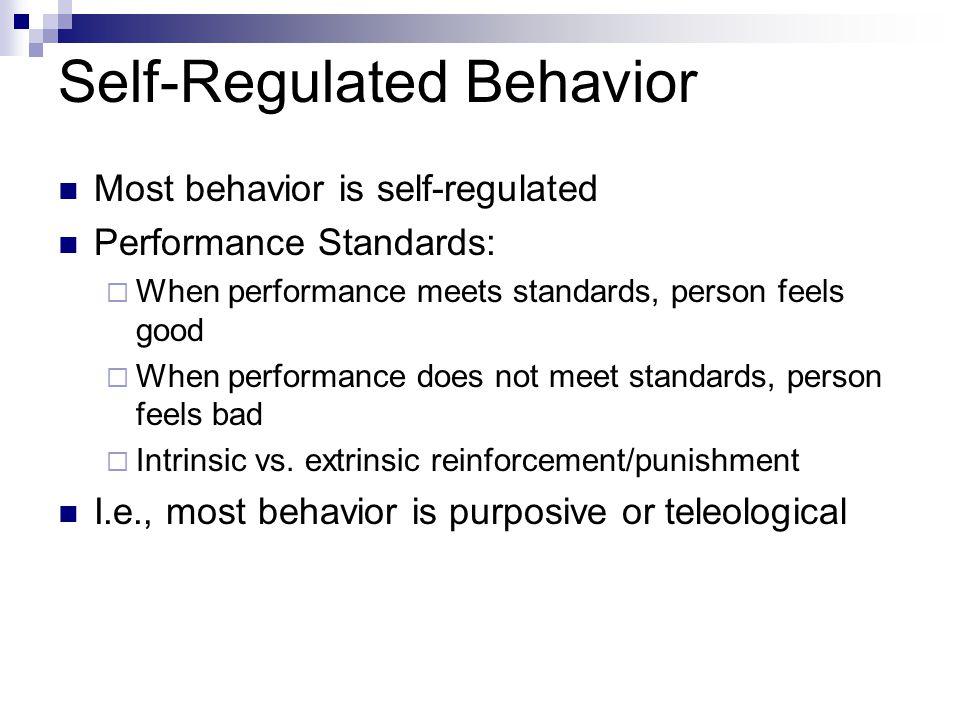 Self-Regulated Behavior Most behavior is self-regulated Performance Standards:  When performance meets standards, person feels good  When performanc