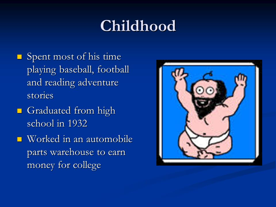 Childhood Spent most of his time playing baseball, football and reading adventure stories Spent most of his time playing baseball, football and readin