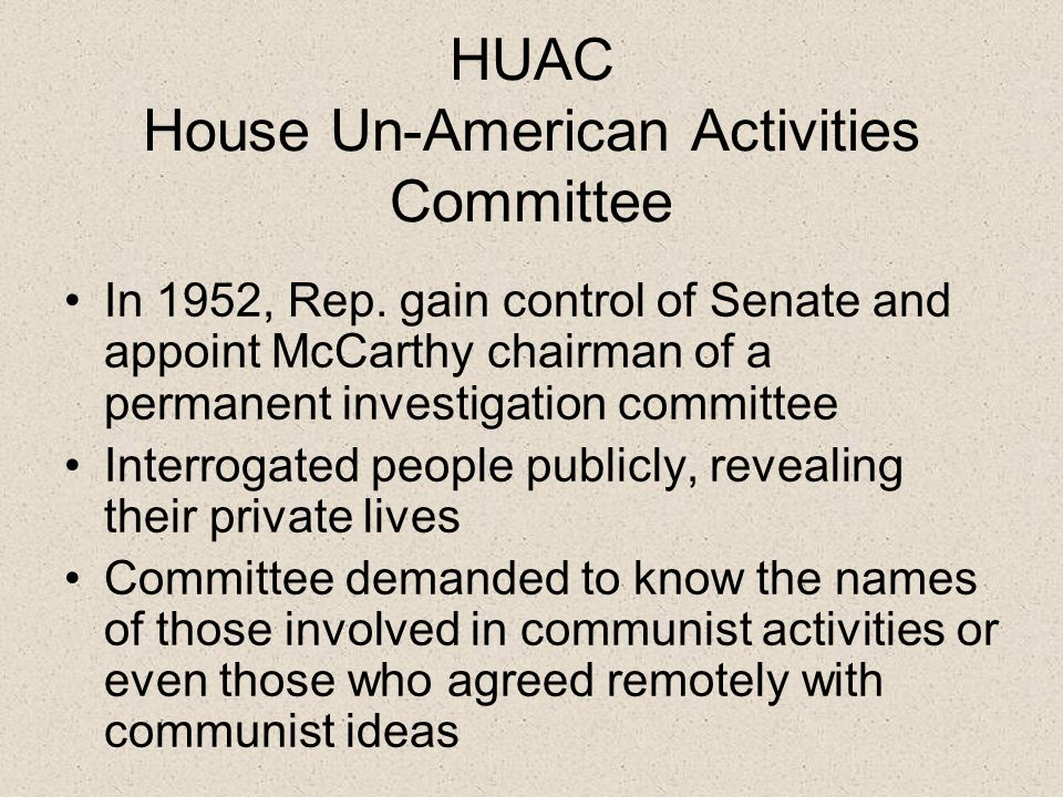 HUAC House Un-American Activities Committee In 1952, Rep.