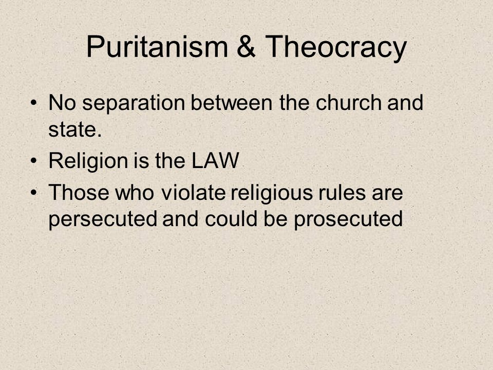 Puritanism & Theocracy No separation between the church and state.