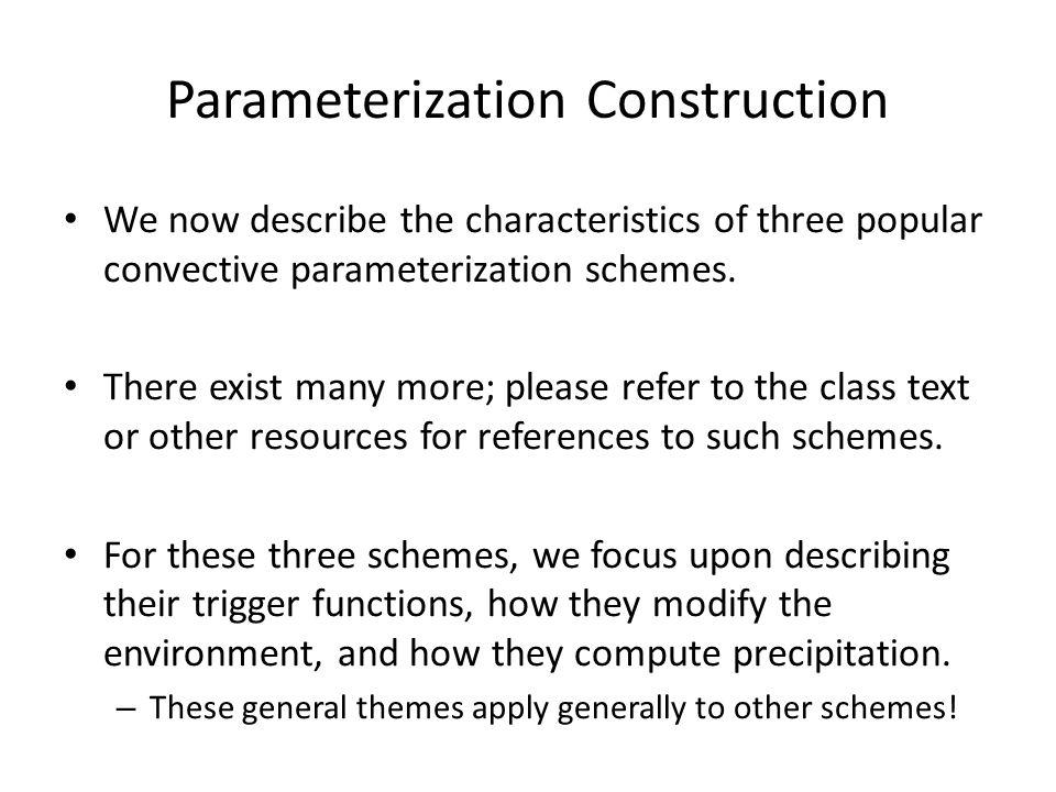 Parameterization Construction We now describe the characteristics of three popular convective parameterization schemes.
