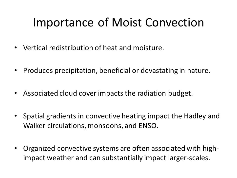 Importance of Moist Convection Vertical redistribution of heat and moisture.