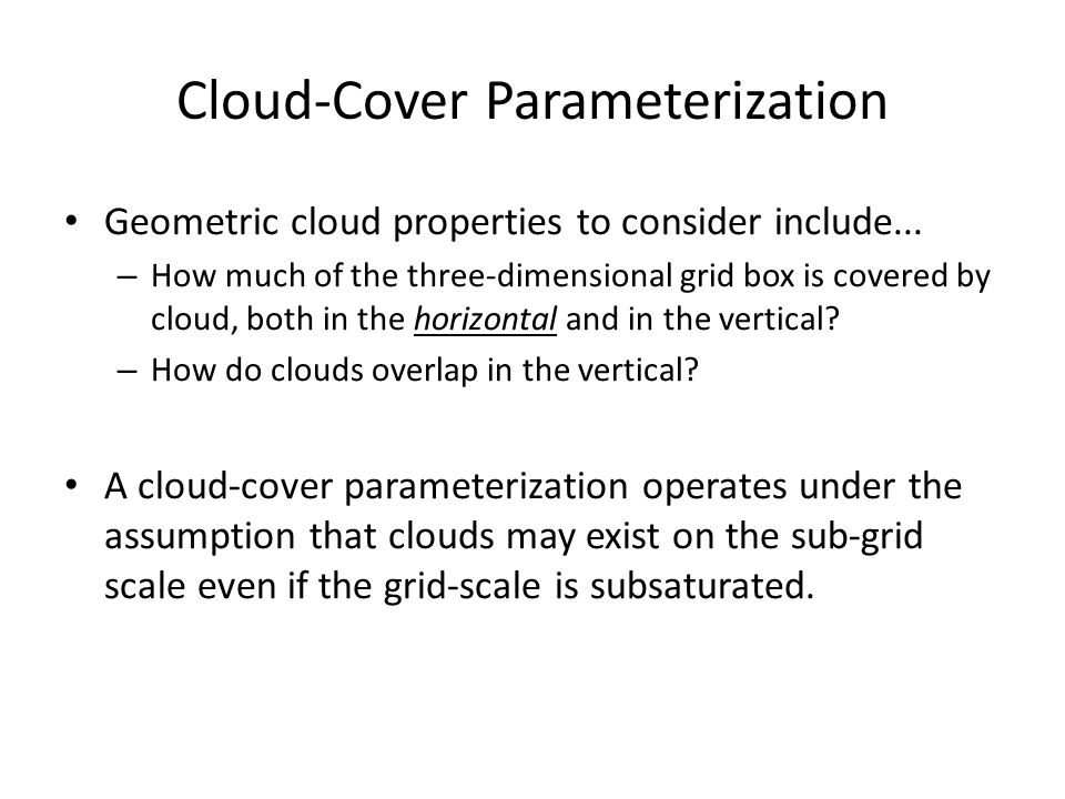 Cloud-Cover Parameterization Geometric cloud properties to consider include...