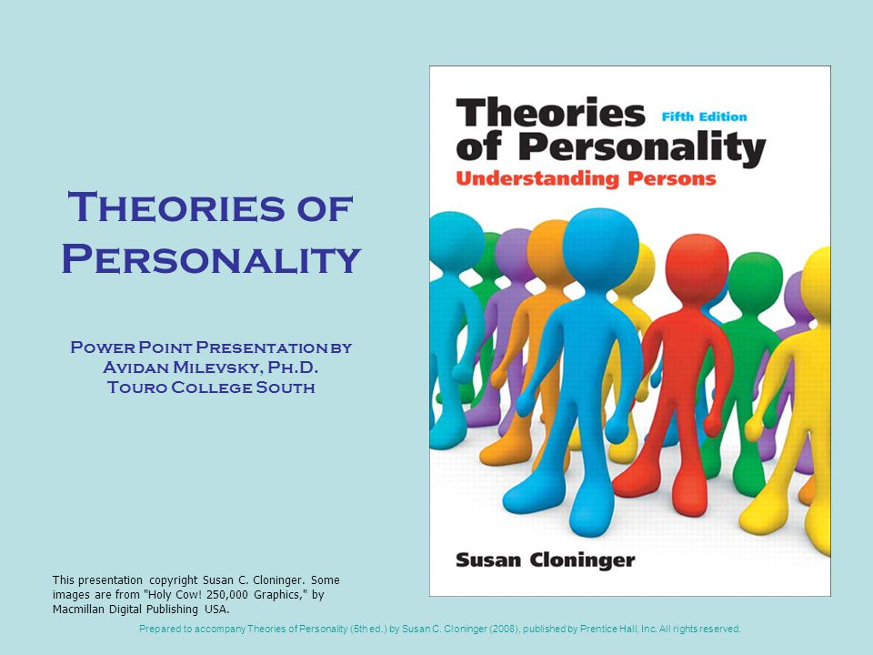 Prepared to accompany Theories of Personality (5th ed.) by Susan C. Cloninger (2008), published by Prentice Hall, Inc. All rights reserved. Theories o