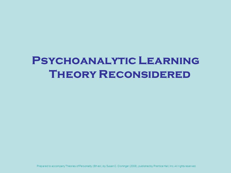Prepared to accompany Theories of Personality (5th ed.) by Susan C. Cloninger (2008), published by Prentice Hall, Inc. All rights reserved. Psychoanal
