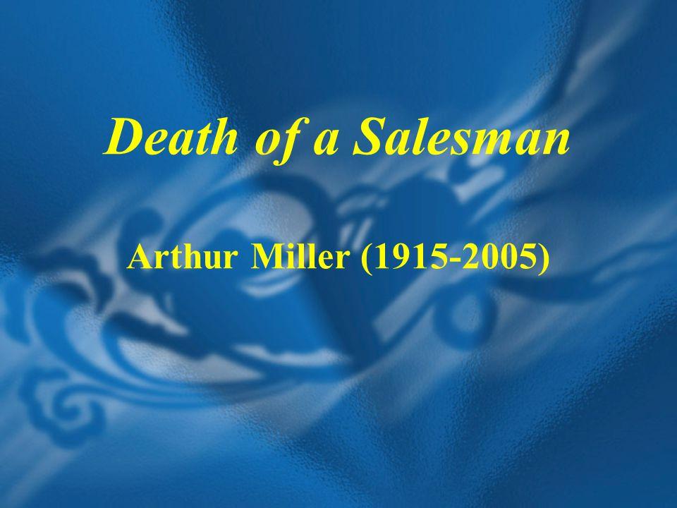 Death of a Salesman Arthur Miller (1915-2005)
