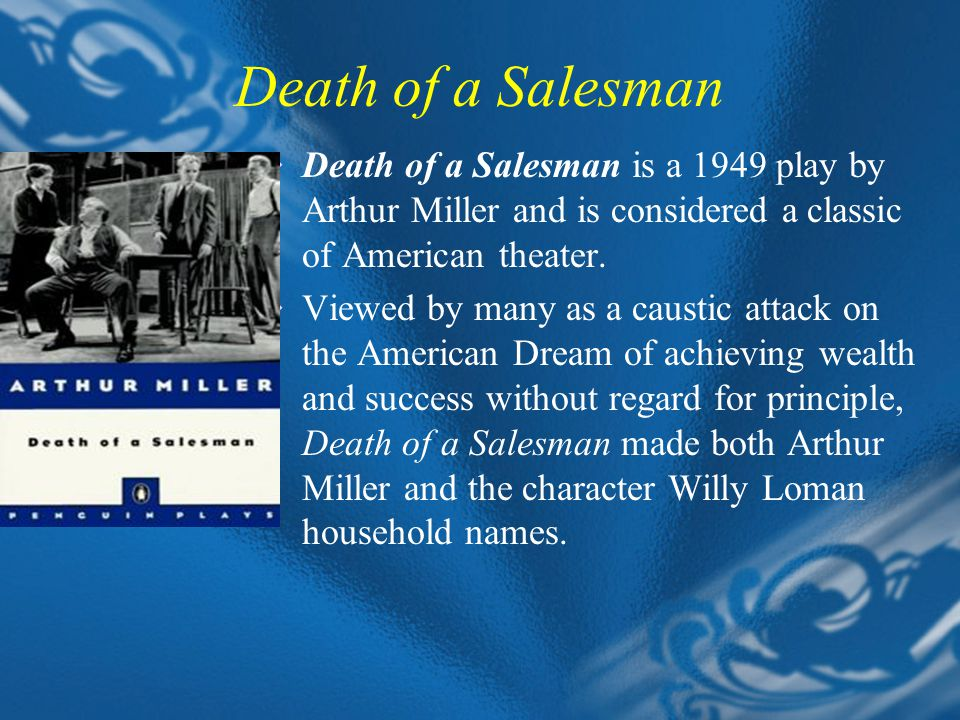 Death of a Salesman  Death of a Salesman is a 1949 play by Arthur Miller and is considered a classic of American theater.