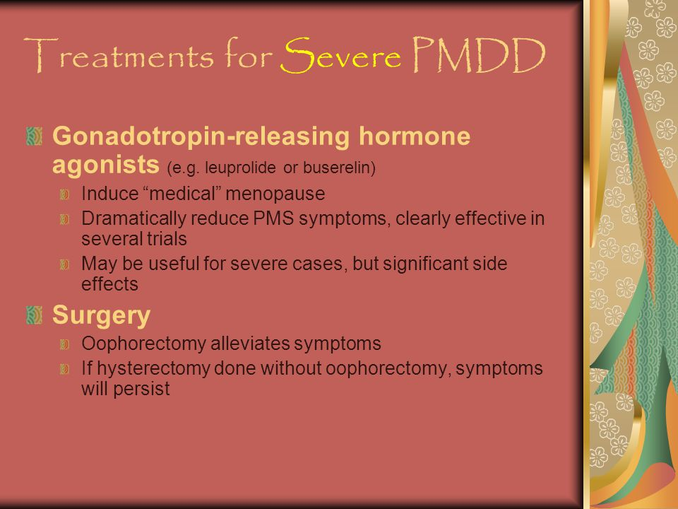 Treatments for Severe PMDD Gonadotropin-releasing hormone agonists (e.g.