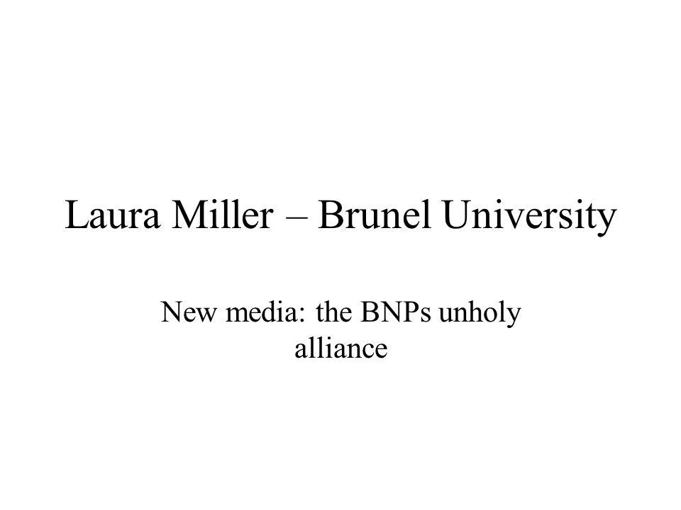 Laura Miller – Brunel University New media: the BNPs unholy alliance