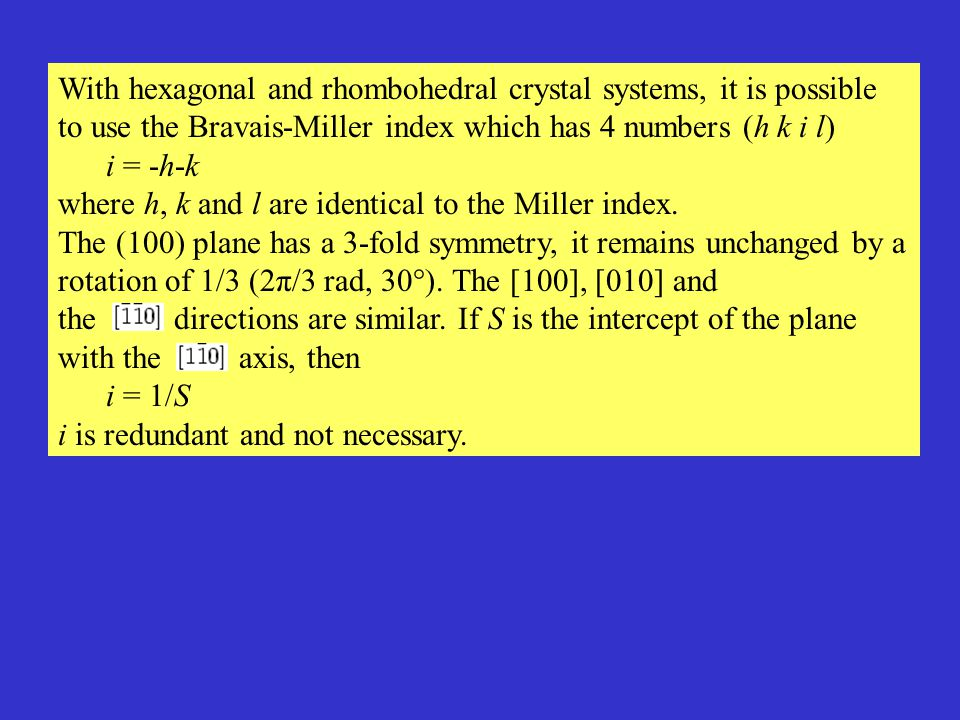 in the hcp crystal system there are four principal axes; this leads to four Miller Indices e.g.