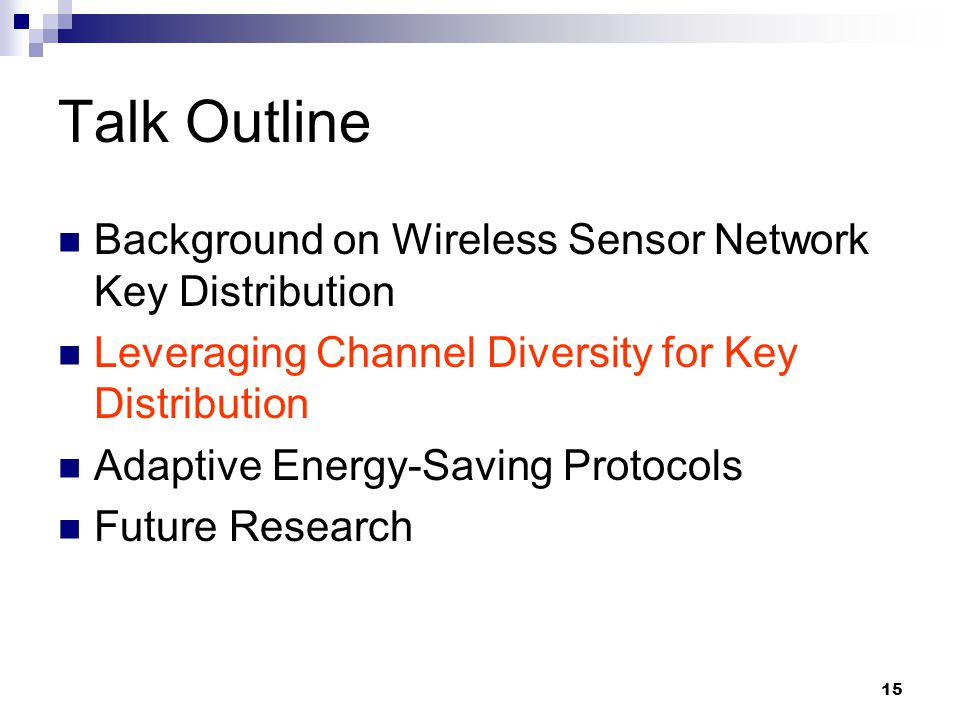 15 Talk Outline Background on Wireless Sensor Network Key Distribution Leveraging Channel Diversity for Key Distribution Adaptive Energy-Saving Protocols Future Research