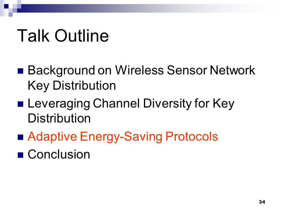 34 Talk Outline Background on Wireless Sensor Network Key Distribution Leveraging Channel Diversity for Key Distribution Adaptive Energy-Saving Protocols Conclusion