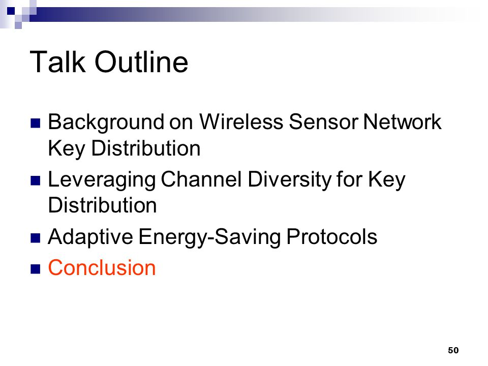 50 Talk Outline Background on Wireless Sensor Network Key Distribution Leveraging Channel Diversity for Key Distribution Adaptive Energy-Saving Protocols Conclusion