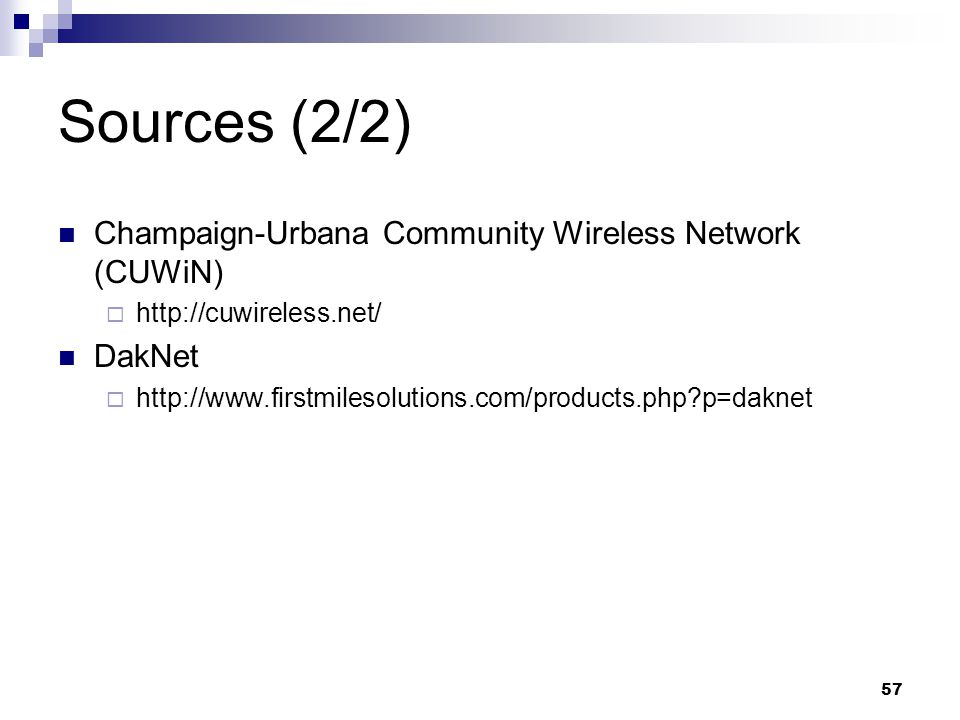 57 Sources (2/2) Champaign-Urbana Community Wireless Network (CUWiN)  http://cuwireless.net/ DakNet  http://www.firstmilesolutions.com/products.php p=daknet