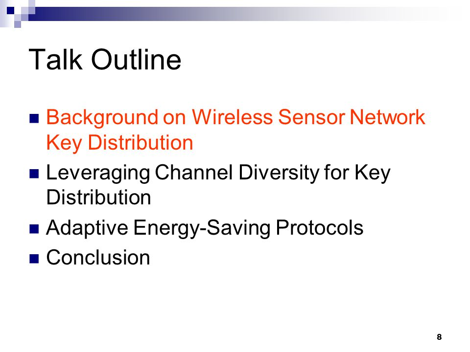 8 Talk Outline Background on Wireless Sensor Network Key Distribution Leveraging Channel Diversity for Key Distribution Adaptive Energy-Saving Protocols Conclusion