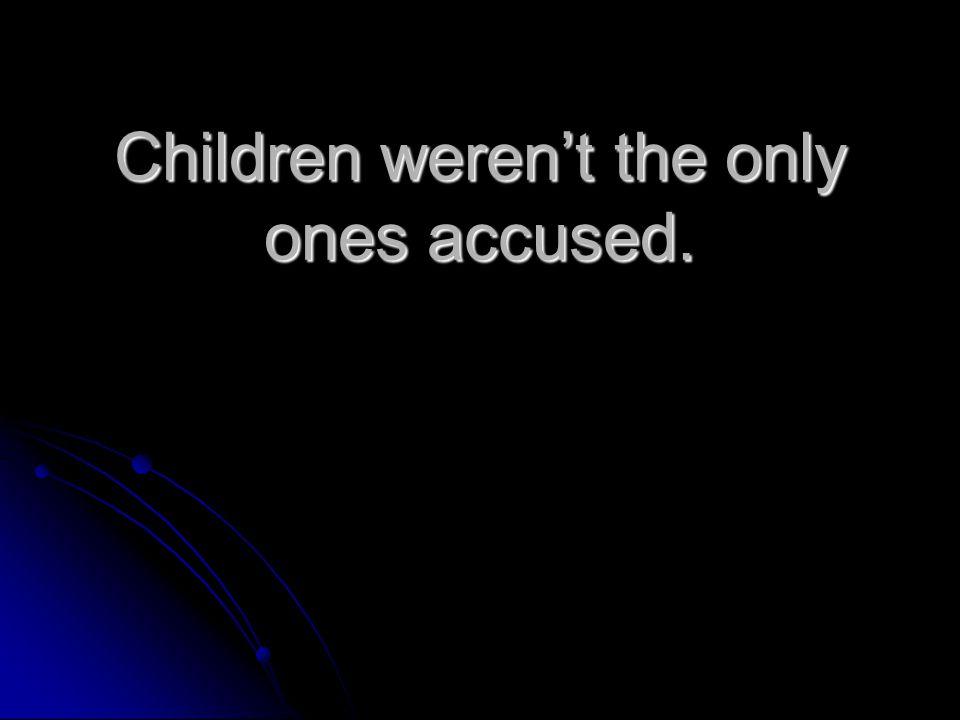 Children weren't the only ones accused.
