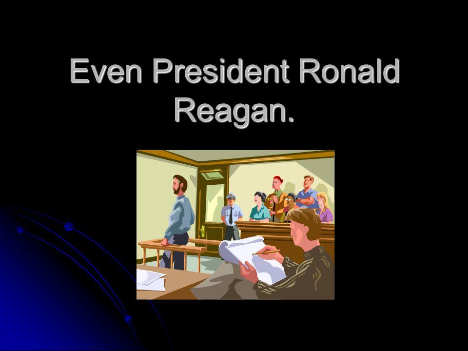Even President Ronald Reagan.
