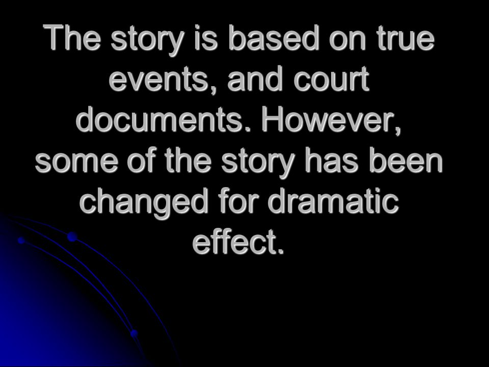 The story is based on true events, and court documents.